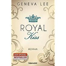 Royal Kiss: Roman (Die Royals-Saga, Band 5)