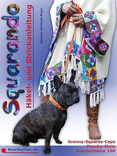 Squarando - Anleitung Häkeln Stricken Nähen: Cape mit Granny Squares - Poncho-Style im lässigen Look - Blickfang mit Kuschelfaktor 100 -