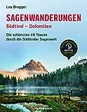 Sagenwanderungen Südtirol ? Dolomiten: Die schönsten 40 Touren durch die Südtiroler Sagenwelt -