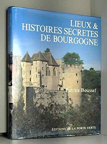 Lieux et histoires secrètes de Bourgogn...