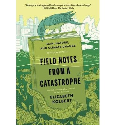 [(Field Notes from a Catastrophe: Man, Nature, and Climate Change)] [Author: Elizabeth Kolbert] published on (February, 2015)