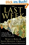 The Last Week: What the Gospels Reall...