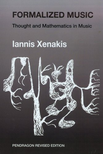 Formalized Music: Thought and Mathematics in Composition (revised edition) (6) (Harmonologia: Studies in Music Theory)