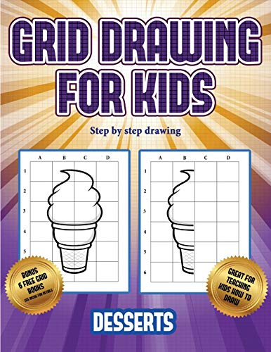 Step by step drawing (Grid drawing for kids - Desserts): This book teaches kids how to draw using grids