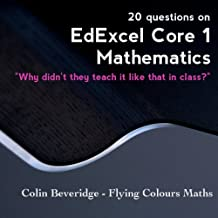 20 Questions on EdExcel C1 Maths (Why Didn't They Teach It Like That In Class?)