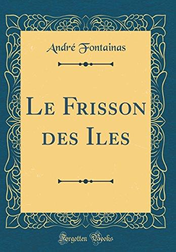 Le Frisson Des Iles (Classic Reprint)