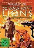To walk with Lions - Ein Leben mit Löwen