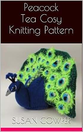 Peacock Tea Cosy Knitting Pattern Ebook Susan Cowper Amazon