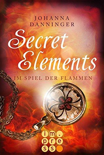 Secret Elements 4: Im Spiel der Flammen von [Danninger, Johanna]