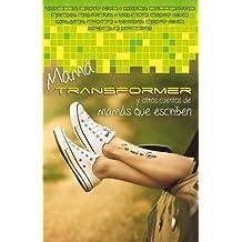 Mama Transformer y otros cuentos de mamas que escriben: Crianza con ficcion