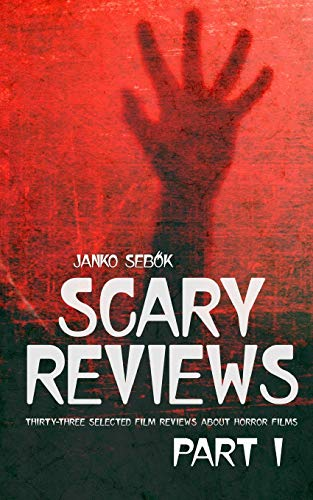 SCARY REVIEWS - PART I: Thirty-three selected film reviews about horror films