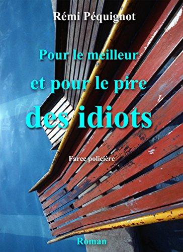 Pour le meilleur et pour le pire des idiots: farce policière (Émile, Albert, et les autres. T4)