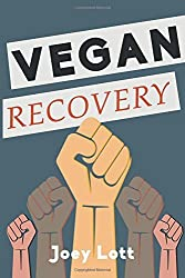 Vegan Recovery: How to Ditch the Dogma That Has Misled You and Free Yourself to Be Healthy and Happy by Joey Lott (2015-10-20)