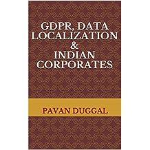 GDPR, DATA LOCALIZATION & INDIAN CORPORATES