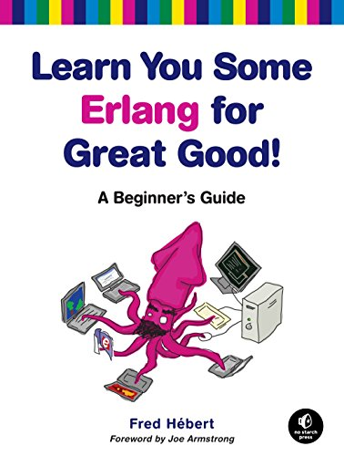 Learn You Some Erlang for Great Good! – A Beginner′s Guide