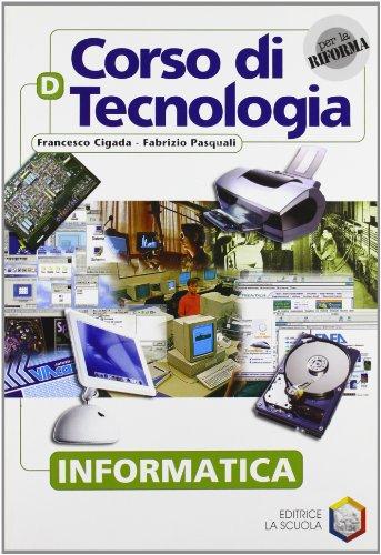 Corso di tecnologia. Vol. D: Informatica. Per la Scuola media. Con CD-ROM