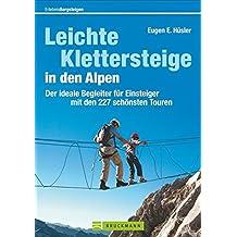 Leichte Klettersteige in den Alpen: Der ideale Begleiter für Einsteiger mit den 227 schönsten Touren (Erlebnis Bergsteigen)