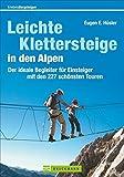 Leichte Klettersteige in den Alpen: Der ideale Begleiter für Einsteiger mit den 227 schönsten Touren (Erlebnis Bergsteigen) - Eugen Hüsler, Hildegard Hüsler