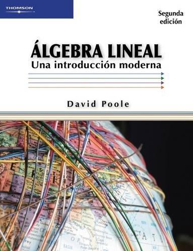 ALGEBRA LINEAL: UNA INTRODUCCION MODERNA por David Poole