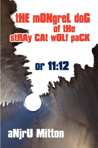 The Mongrel Dog of the Stray Cat Wolf Pack: Or 11:12 - Mongrel Pack