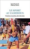 Le sport au Cameroun: Tradition, transition, diversification (Espaces et Temps du Sport) (French Edition)