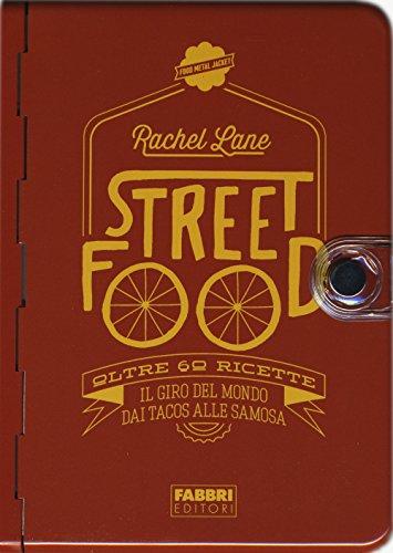 Street food. Oltre 60 ricette. Il giro del mondo dai tacos alle samosa