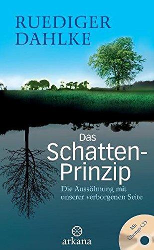 Das Schatten-Prinzip: Die Aussöhnung mit unserer verborgenen Seite - Mit Übungs-CD