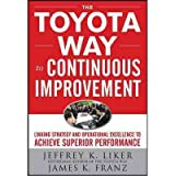 By Liker, Jeffrey K. ( Author ) [ The Toyota Way to Continuous Improvement: Linking Strategy and Operational Excellence to Achieve Superior Performance By May-2011 Hardcover