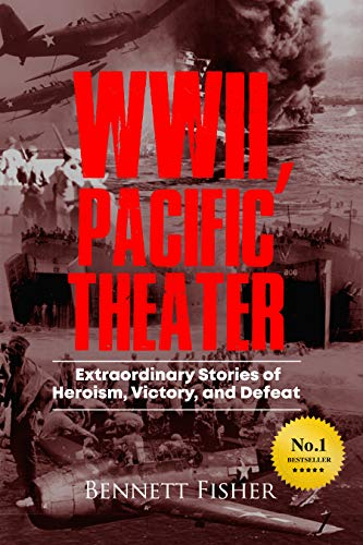 World War II, Pacific Theater: Extraordinary Stories of Heroism, Victory, and Defeat (English Edition)