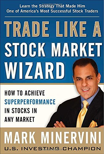Trade Like a Stock Market Wizard: How to Achieve Super Performance in Stocks in Any Market by Minervini (May 1, 2013) Hardcover