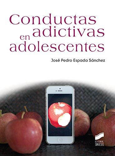 Conductas adictivas en adolescentes (Psicología) por José Pedro Espada Sánchez