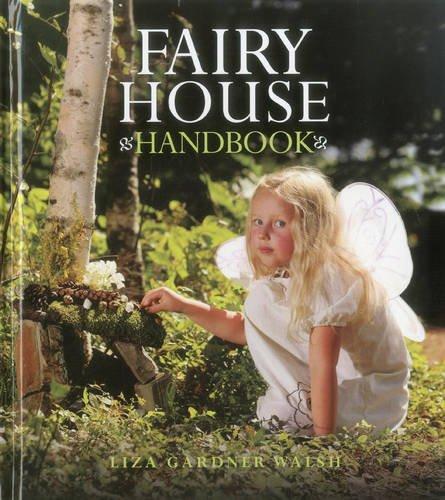 Fairy House Handbook (Fairy Garden Kreativität Für Kinder)