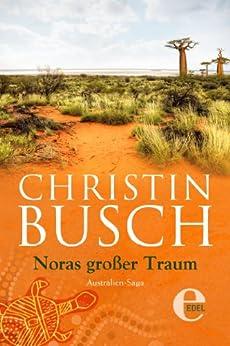 Noras großer Traum: 1. Band der großen Australien-Saga von [Busch, Christin]