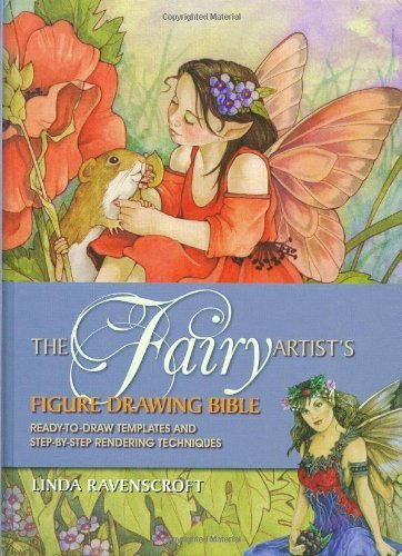 Fairy Artist's Figure Drawing Bible, The: Ready-to-Draw Templates and Step-by-Step Rendering Technique by Ravenscroft, Linda (2009) Hardcover