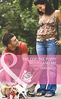 The Cop, the Puppy and Me (Mills & Boon Cherish) by [Colter, Cara]