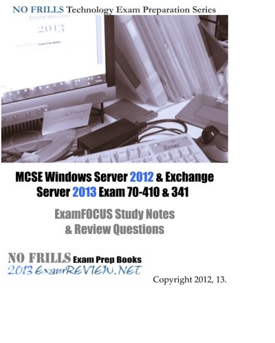 MCSE Windows Server 2012 & Exchange Server 2013 Exam 70-410 & 341 ExamFOCUS Study Notes & Review Questions
