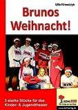 Brunos Weihnacht!: 3 starke Stücke für das Kinder- & Jugendtheater: 3 starke Stücke für das Kinder- & Jugendtheater