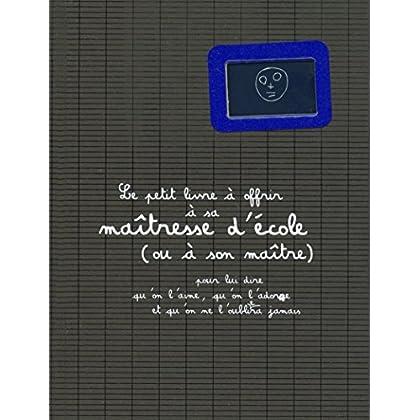 Le petit livre à offrir à sa maîtresse d'école (ou à son maître)