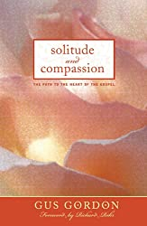 SOLITUDE AND COMPASSION: The Path to the Heart of the Gospel