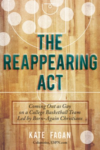 The Reappearing Act: Coming Out as Gay on a College Basketball Team Led by Born-Again Christians (Basketball University Baylor)