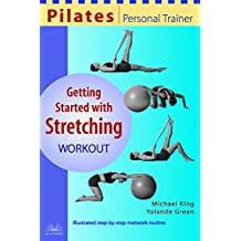 Pilates Personal Trainer Getting Started with Stretching Workout: Illustrated Step-by-Step Matwork Routine (Pilates Personal Trainer Series)