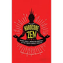 Hardcore Zen: Punk Rock, Monster Movies and the Truth About Reality (English Edition)