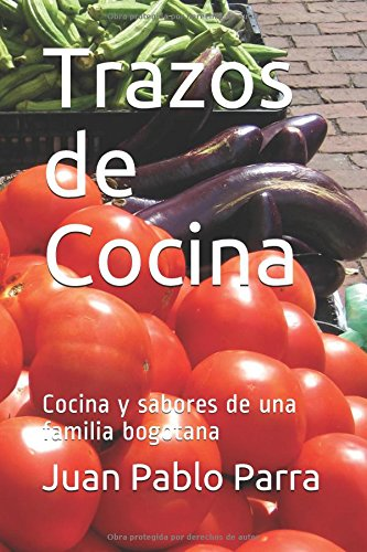 Descargar Libro Trazos de Cocina: Cocina y sabores de una familia bogotana de Juan Pablo Parra