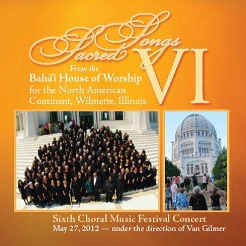 Sacred Songs VI by 6th Annual Baha'i Choral Music Festival Choir