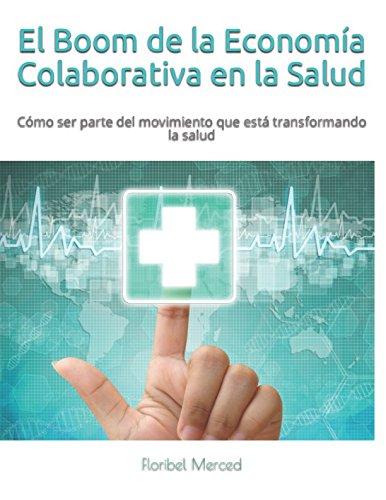 El Boom de la Economía Colaborativa en la Salud: Una Guía para crear plataformas móviles y comunidades online (The Sharing Economic Series)