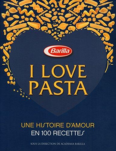 I love pasta - Une histoire d'amour 100 recettes par Academia barilla