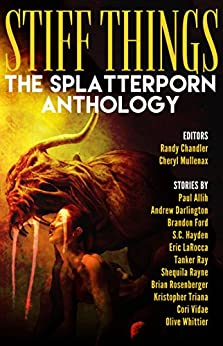 Stiff Things: The Splatterporn Anthology by [Ford, Brandon, Vidae, Cori, Rosenberger, Brian, Whittier, Olive, Triana, Kristopher, Hayden, S.C., LaRocca, Eric, Darlington, Andrew]
