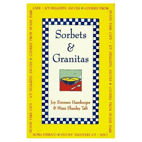 Sorbets and Granitas: Icy Delights, Cookies and Sauces from Duane Park Cafe by Joy S. Hamburger (1997-06-01)