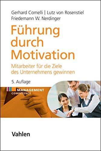 Führung durch Motivation: Mitarbeiter für die Ziele des Unternehmens gewinnen (Management Competence)