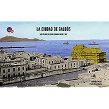 La ciudad de Galdós: Las Palmas de Gran Canaria, ...